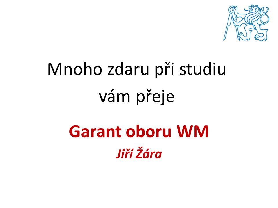 Mnoho zdaru při studiu vám přeje Garant oboru WM Jiří Žára