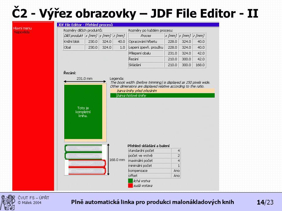 14/23 ČVUT FS – ÚPŘT © Málek 2004 Plně automatická linka pro produkci malonákladových knih Č2 - Výřez obrazovky – JDF File Editor - II
