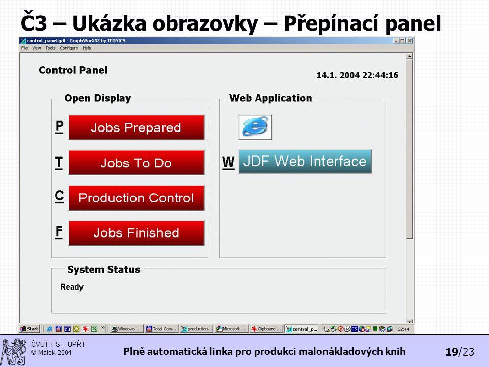 19/23 ČVUT FS – ÚPŘT © Málek 2004 Plně automatická linka pro produkci malonákladových knih Č3 – Ukázka obrazovky – Přepínací panel