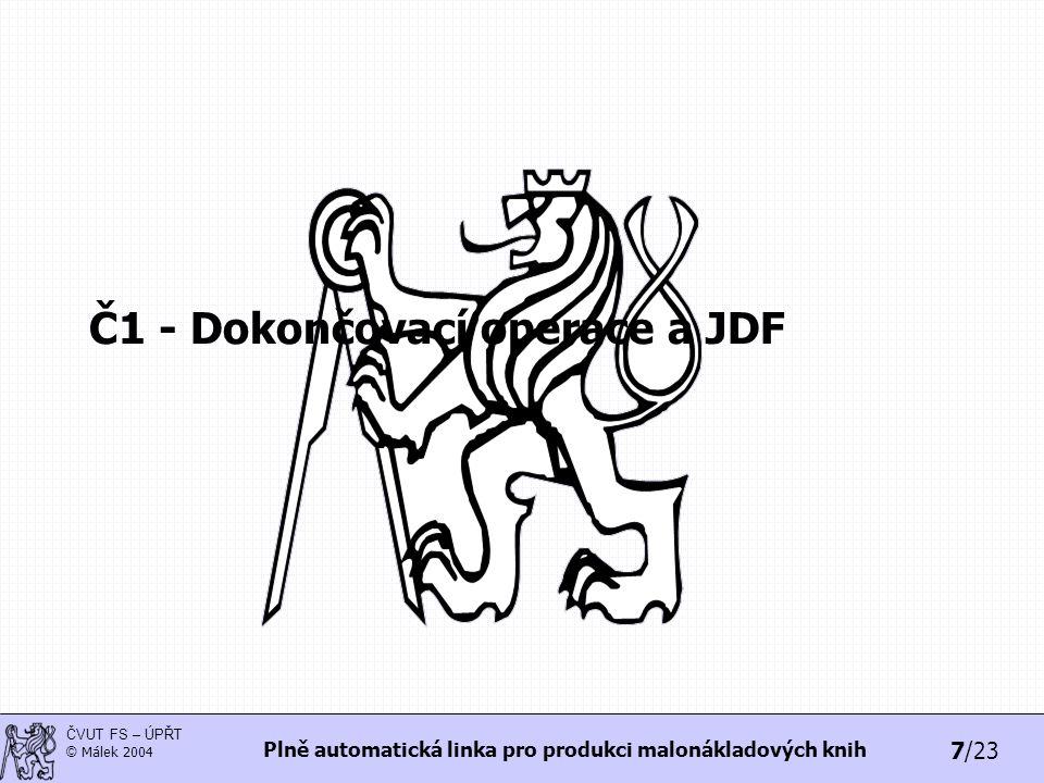 7/23 ČVUT FS – ÚPŘT © Málek 2004 Plně automatická linka pro produkci malonákladových knih Č1 - Dokončovací operace a JDF