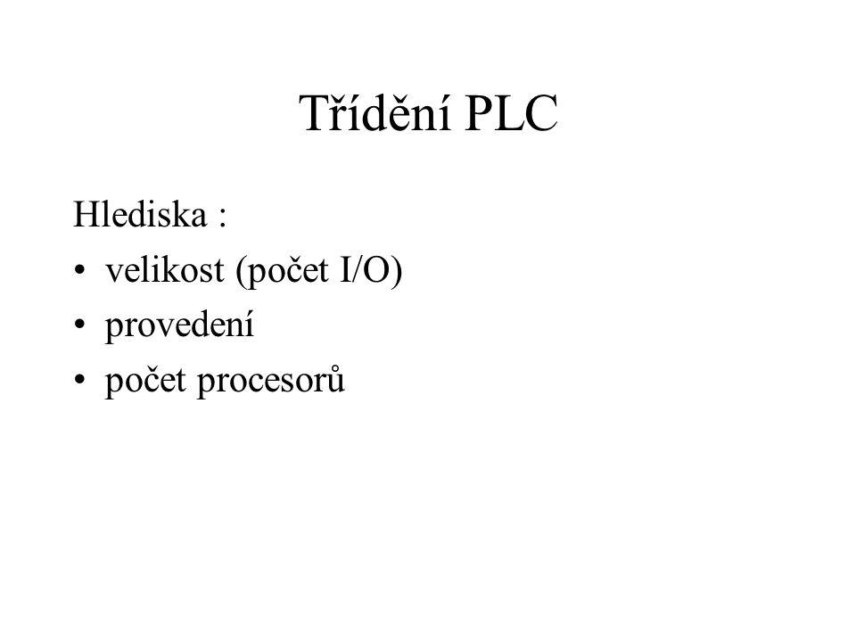 Třídění PLC Hlediska : velikost (počet I/O) provedení počet procesorů