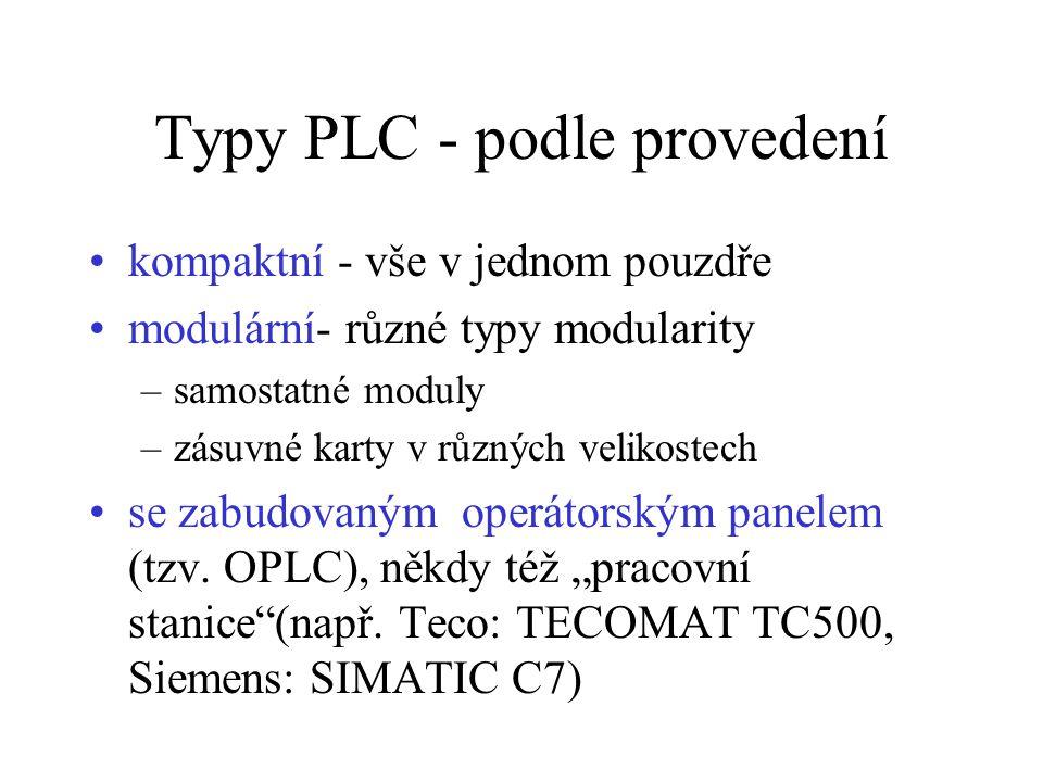 Typy PLC - podle provedení kompaktní - vše v jednom pouzdře modulární- různé typy modularity –samostatné moduly –zásuvné karty v různých velikostech s