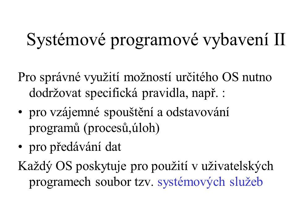 Systémové programové vybavení II Pro správné využití možností určitého OS nutno dodržovat specifická pravidla, např. : pro vzájemné spouštění a odstav