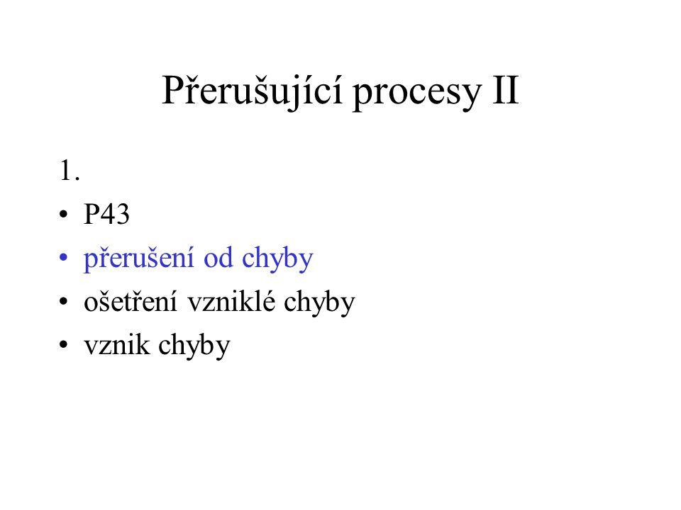 Přerušující procesy II 1. P43 přerušení od chyby ošetření vzniklé chyby vznik chyby