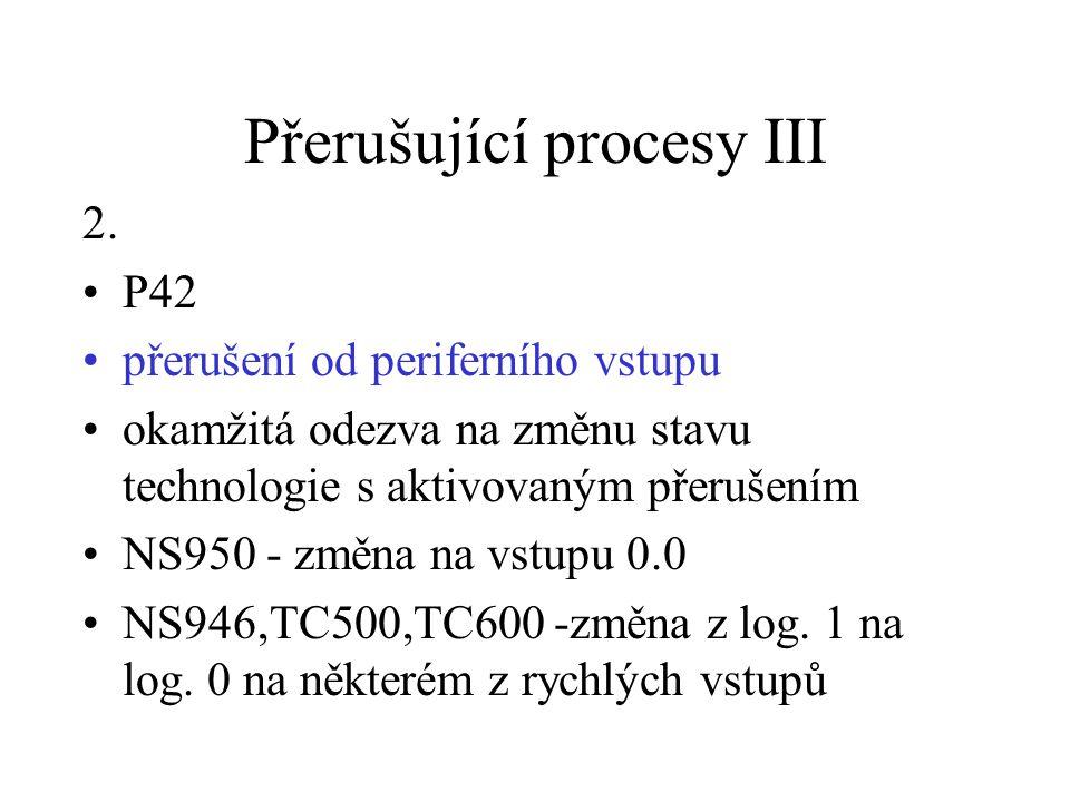 Přerušující procesy III 2. P42 přerušení od periferního vstupu okamžitá odezva na změnu stavu technologie s aktivovaným přerušením NS950 - změna na vs