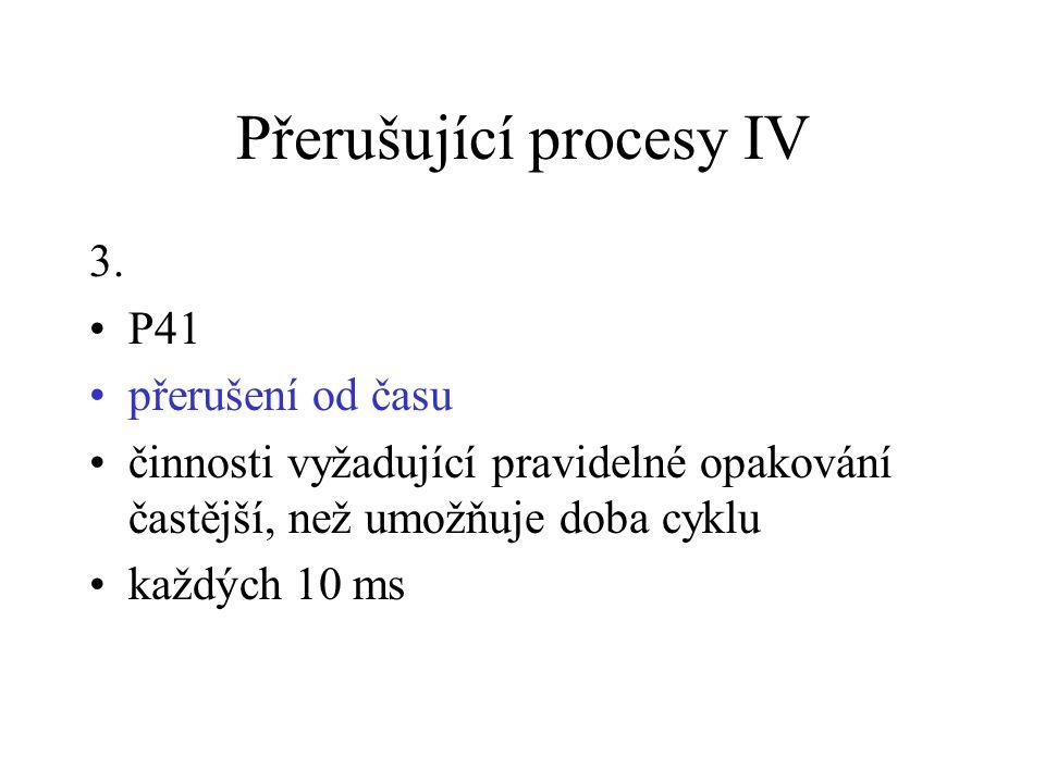 Přerušující procesy IV 3. P41 přerušení od času činnosti vyžadující pravidelné opakování častější, než umožňuje doba cyklu každých 10 ms