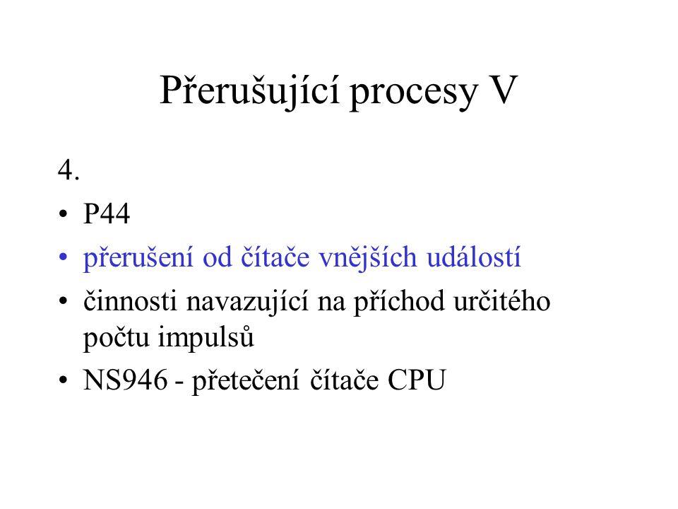 Přerušující procesy V 4. P44 přerušení od čítače vnějších událostí činnosti navazující na příchod určitého počtu impulsů NS946 - přetečení čítače CPU