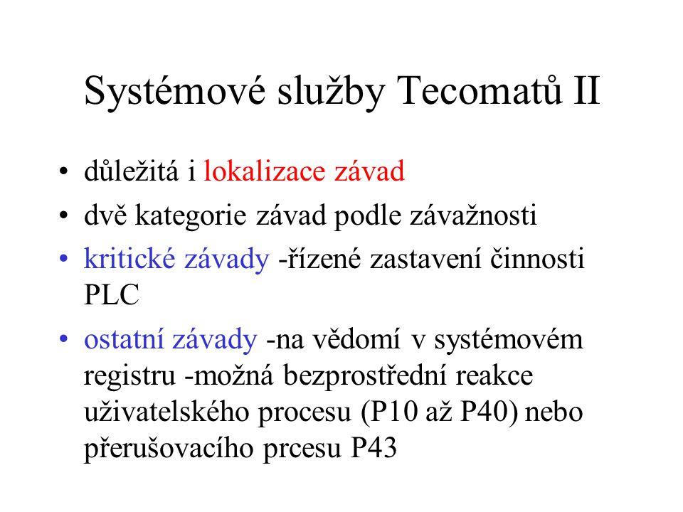 Systémové služby Tecomatů II důležitá i lokalizace závad dvě kategorie závad podle závažnosti kritické závady -řízené zastavení činnosti PLC ostatní z