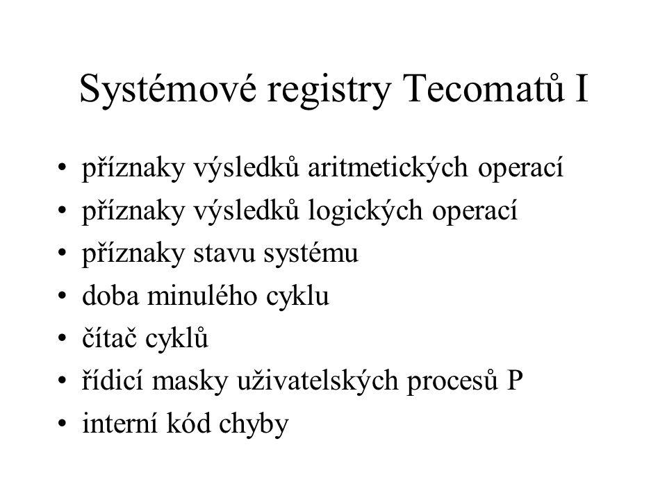 Systémové registry Tecomatů I příznaky výsledků aritmetických operací příznaky výsledků logických operací příznaky stavu systému doba minulého cyklu č