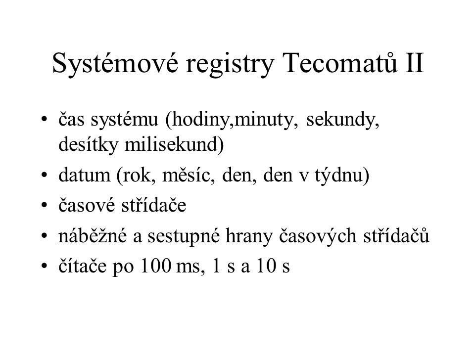 Systémové registry Tecomatů II čas systému (hodiny,minuty, sekundy, desítky milisekund) datum (rok, měsíc, den, den v týdnu) časové střídače náběžné a