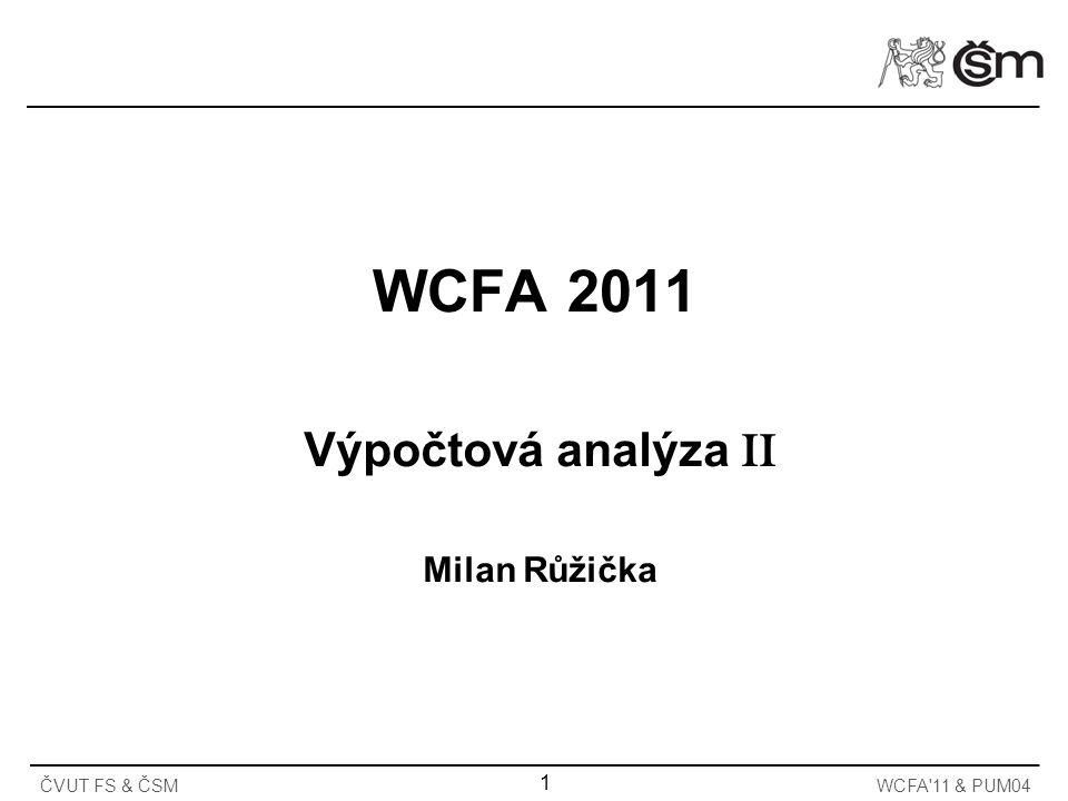 WCFA 2011 Výpočtová analýza II Milan Růžička WCFA'11 & PUM04 1 ČVUT FS & ČSM