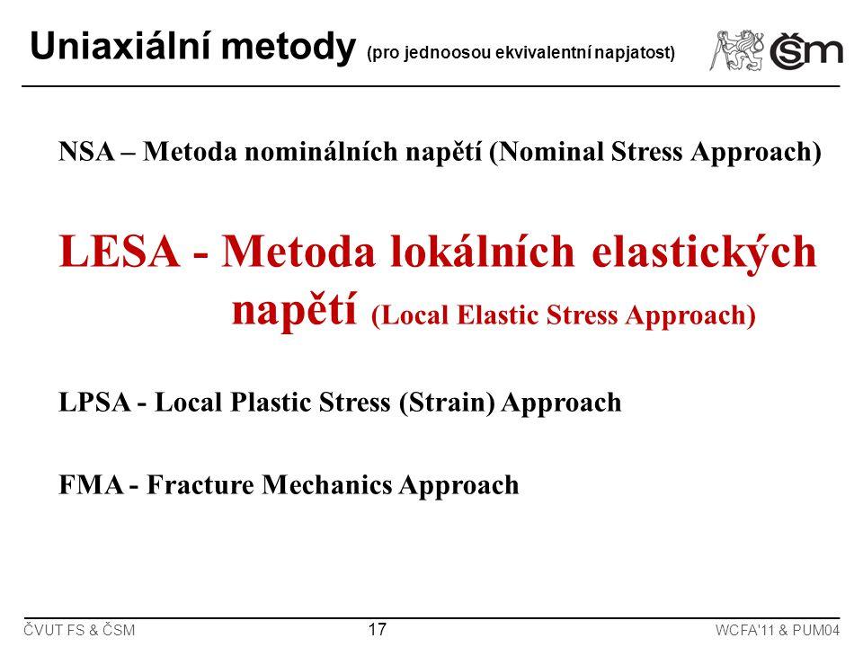 17 ČVUT FS & ČSMWCFA'11 & PUM04 Uniaxiální metody (pro jednoosou ekvivalentní napjatost) NSA – Metoda nominálních napětí (Nominal Stress Approach) LES