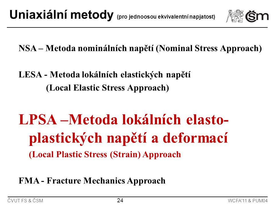 24 ČVUT FS & ČSMWCFA'11 & PUM04 Uniaxiální metody (pro jednoosou ekvivalentní napjatost) NSA – Metoda nominálních napětí (Nominal Stress Approach) LES