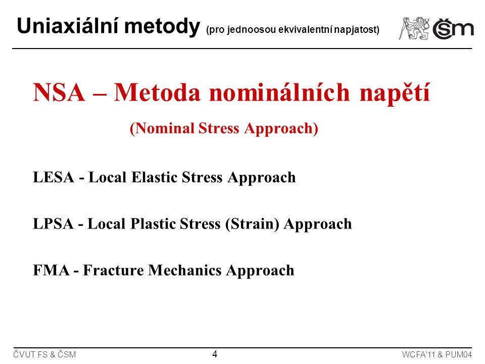 4 ČVUT FS & ČSMWCFA'11 & PUM04 Uniaxiální metody (pro jednoosou ekvivalentní napjatost) NSA – Metoda nominálních napětí (Nominal Stress Approach) LESA