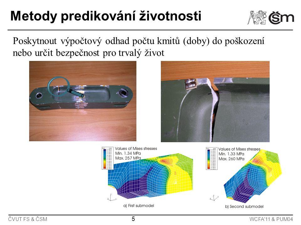 ČVUT FS & ČSMWCFA'11 & PUM04 5 Metody predikování životnosti Poskytnout výpočtový odhad počtu kmitů (doby) do poškození nebo určit bezpečnost pro trva