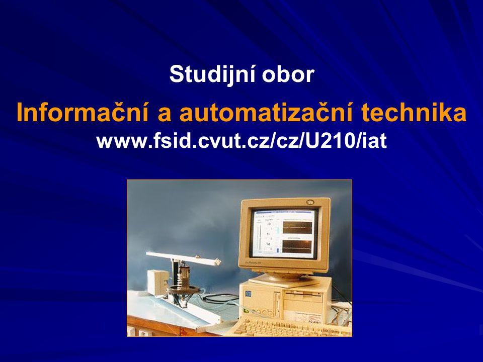 Studijní obor Informační a automatizační technika www.fsid.cvut.cz/cz/U210/iat
