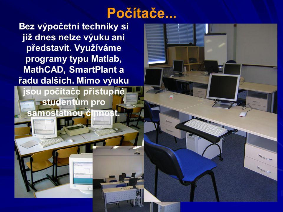 Počítače... Bez výpočetní techniky si již dnes nelze výuku ani představit. Využíváme programy typu Matlab, MathCAD, SmartPlant a řadu dalších. Mimo vý
