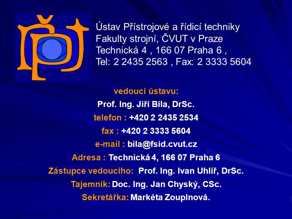 vedoucí ústavu: Prof. Ing. Jiří Bíla, DrSc. telefon : +420 2 2435 2534 fax : +420 2 3333 5604 e-mail : bila@fsid.cvut.cz Adresa : Technická 4, 166 07