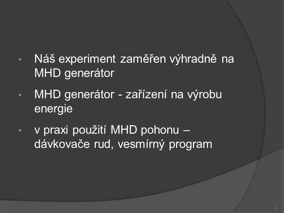 Obsah prezentace Úvod Princip MHD generátoru Typy MHD generátorů Faradayův generátor s průběžnými elektrodami Faradayův generátor s článkovými elektrodami Hallův generátor Diskový generátor Využití MHD Experiment Konstrukce Měření Závěr 4