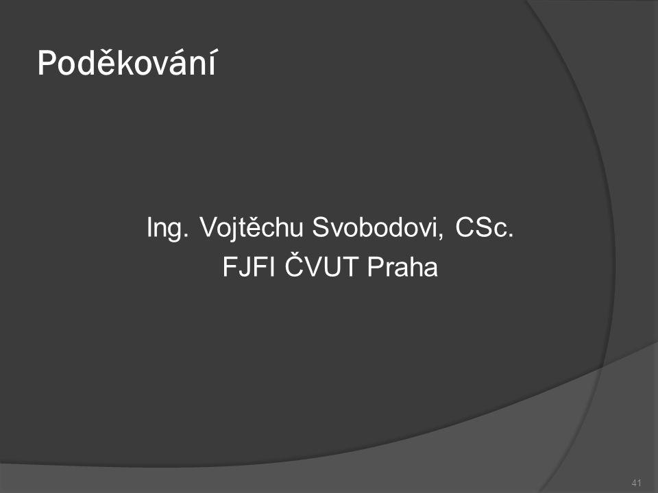 Poděkování Ing. Vojtěchu Svobodovi, CSc. FJFI ČVUT Praha 41