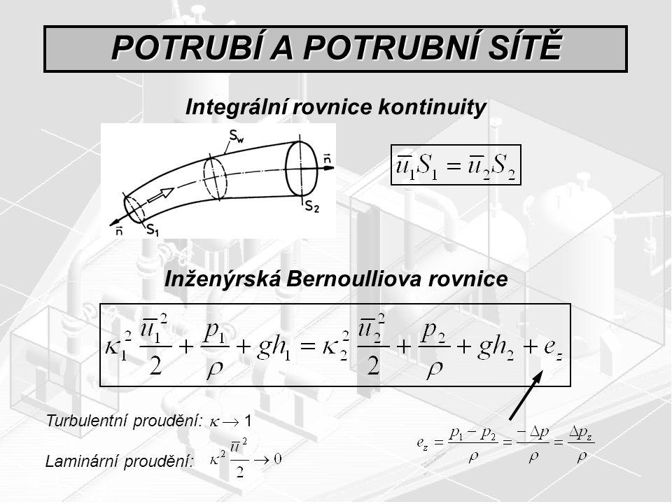 POTRUBÍ A POTRUBNÍ SÍTĚ Integrální rovnice kontinuity Inženýrská Bernoulliova rovnice Turbulentní proudění:   1 Laminární proudění: