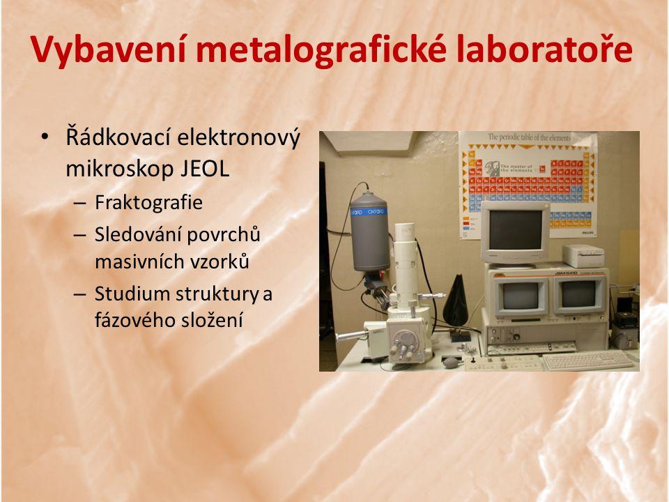 Řádkovací elektronový mikroskop JEOL – Fraktografie – Sledování povrchů masivních vzorků – Studium struktury a fázového složení Vybavení metalografické laboratoře