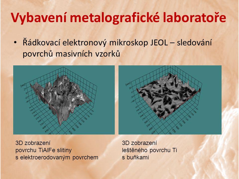 3D zobrazení povrchu TiAlFe slitiny s elektroerodovaným povrchem 3D zobrazení leštěného povrchu Ti s buňkami Vybavení metalografické laboratoře Řádkovací elektronový mikroskop JEOL – sledování povrchů masivních vzorků