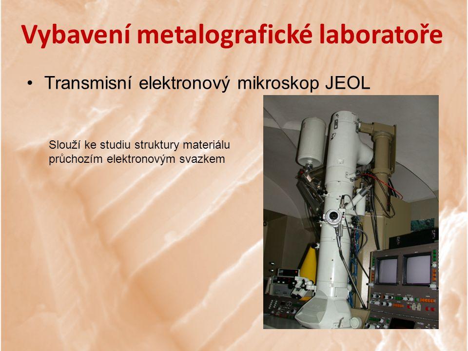 Vybavení metalografické laboratoře Transmisní elektronový mikroskop JEOL Slouží ke studiu struktury materiálu průchozím elektronovým svazkem