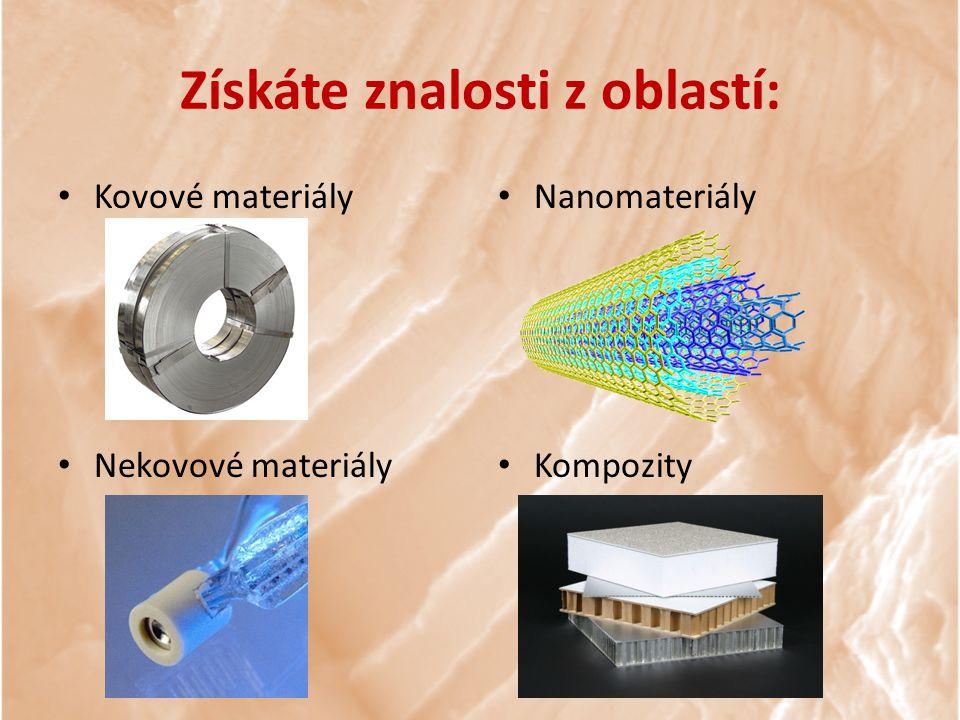 Seznámíte se s procesy: Výzkumu materiálů Vývoje materiálů Výroby materiálů