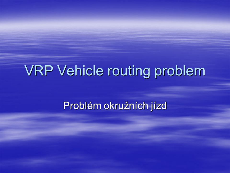 VRP Vehicle routing problem Problém okružních jízd