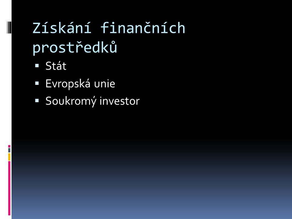 Získání finančních prostředků  Stát  Evropská unie  Soukromý investor