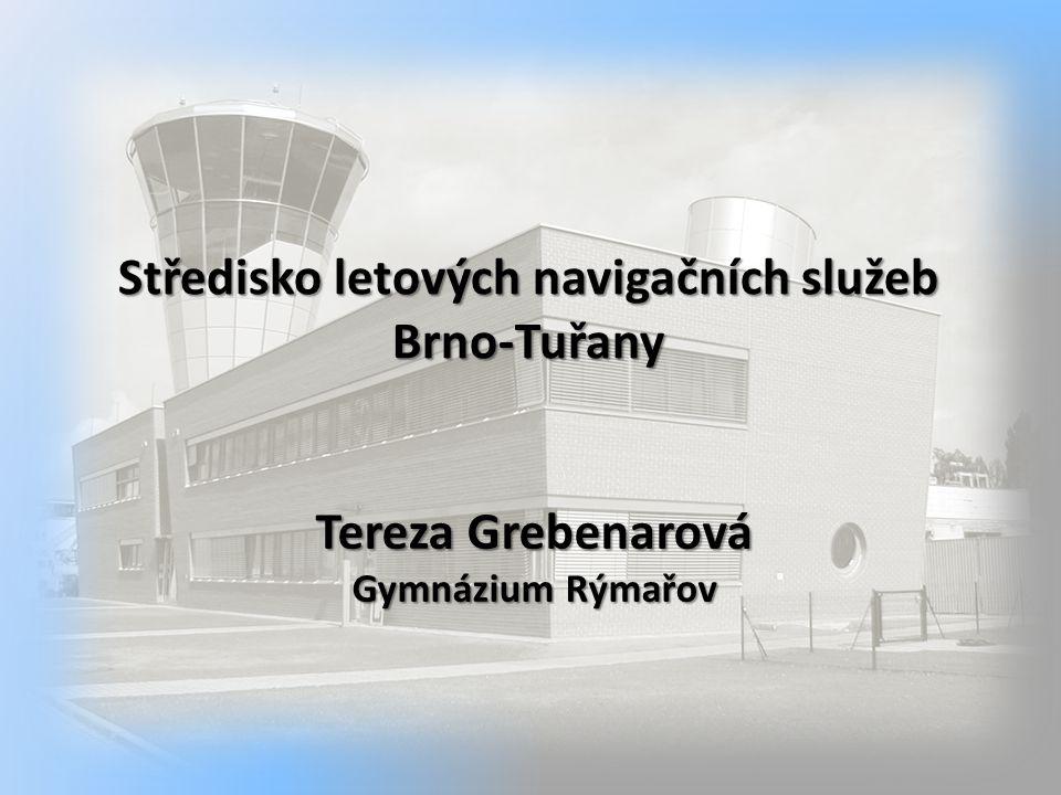 Středisko letových navigačních služeb Brno-Tuřany Tereza Grebenarová Gymnázium Rýmařov