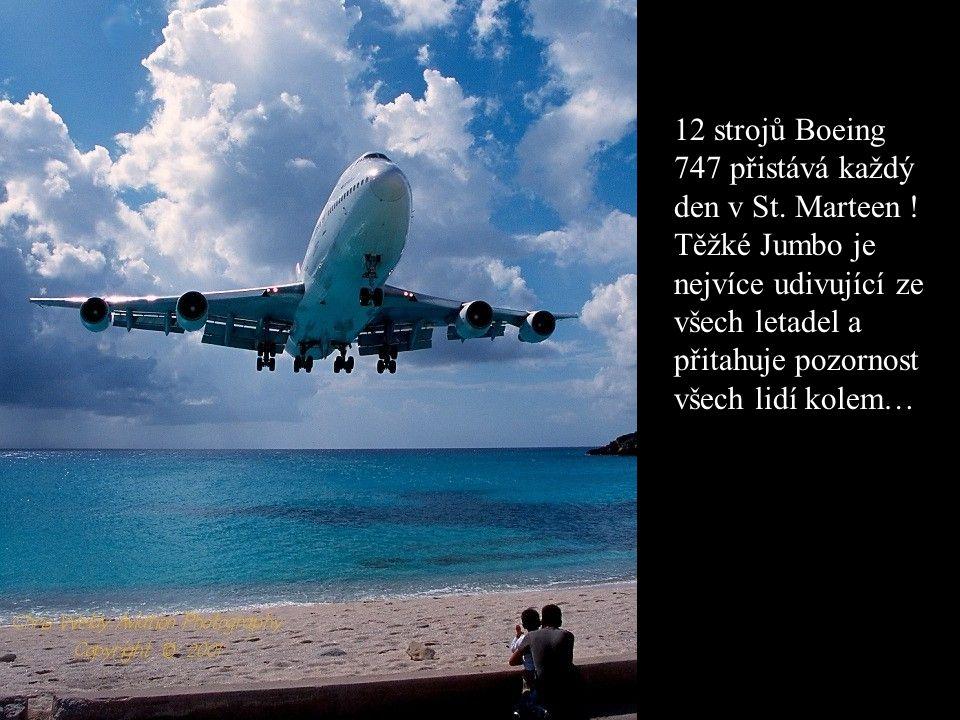 12 strojů Boeing 747 přistává každý den v St. Marteen .