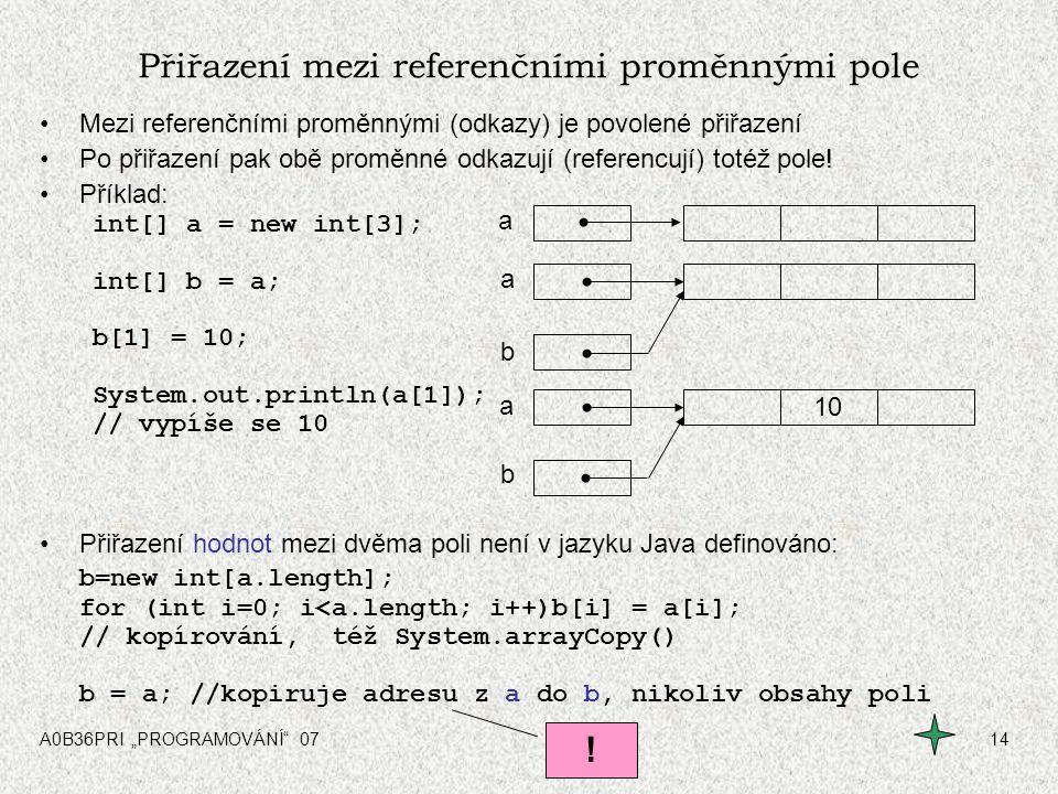 """A0B36PRI """"PROGRAMOVÁNÍ"""" 0714 Přiřazení mezi referenčními proměnnými pole Mezi referenčními proměnnými (odkazy) je povolené přiřazení Po přiřazení pak"""