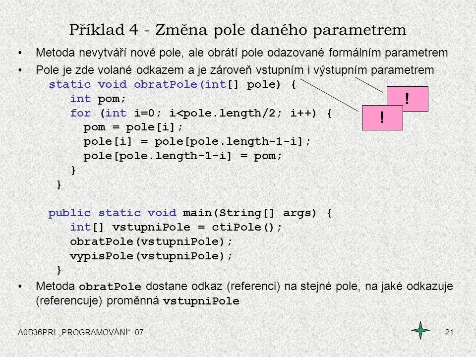 """A0B36PRI """"PROGRAMOVÁNÍ"""" 0721 Příklad 4 - Změna pole daného parametrem Metoda nevytváří nové pole, ale obrátí pole odazované formálním parametrem Pole"""