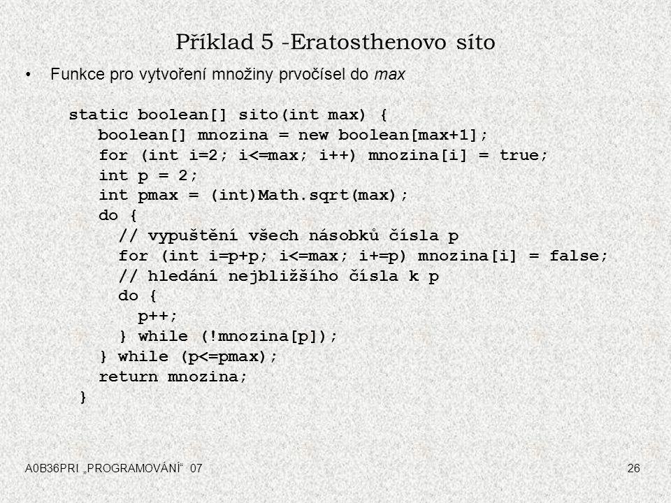 """A0B36PRI """"PROGRAMOVÁNÍ"""" 0726 Příklad 5 -Eratosthenovo síto Funkce pro vytvoření množiny prvočísel do max static boolean[] sito(int max) { boolean[] mn"""