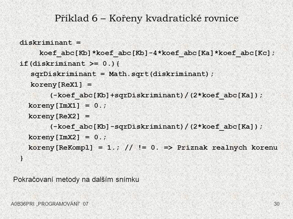 """A0B36PRI """"PROGRAMOVÁNÍ"""" 0730 Příklad 6 – Kořeny kvadratické rovnice diskriminant = koef_abc[Kb]*koef_abc[Kb]-4*koef_abc[Ka]*koef_abc[Kc]; if(diskrimin"""