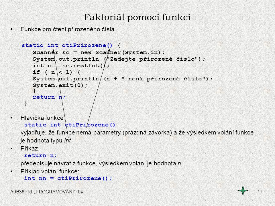 """A0B36PRI """"PROGRAMOVÁNÍ"""" 0411 Faktoriál pomocí funkcí Funkce pro čtení přirozeného čísla static int ctiPrirozene() { Scanner sc = new Scanner(System.in"""
