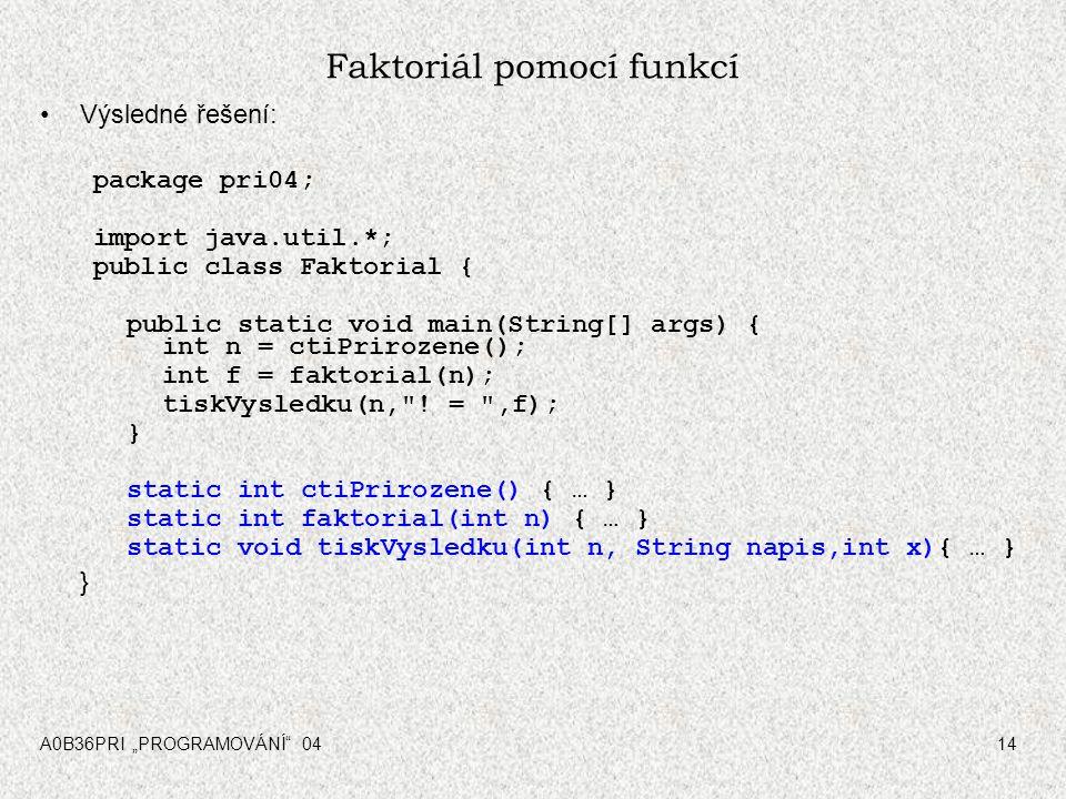 """A0B36PRI """"PROGRAMOVÁNÍ"""" 0414 Faktoriál pomocí funkcí Výsledné řešení: package pri04; import java.util.*; public class Faktorial { public static void m"""