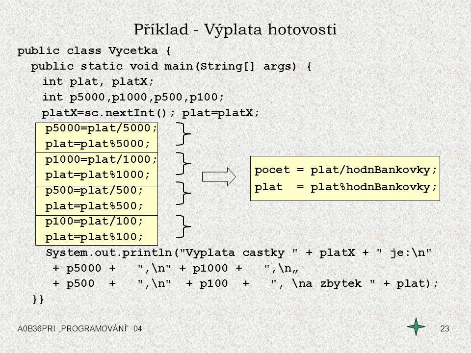"""A0B36PRI """"PROGRAMOVÁNÍ"""" 0423 Příklad - Výplata hotovosti public class Vycetka { public static void main(String[] args) { int plat, platX; int p5000,p1"""
