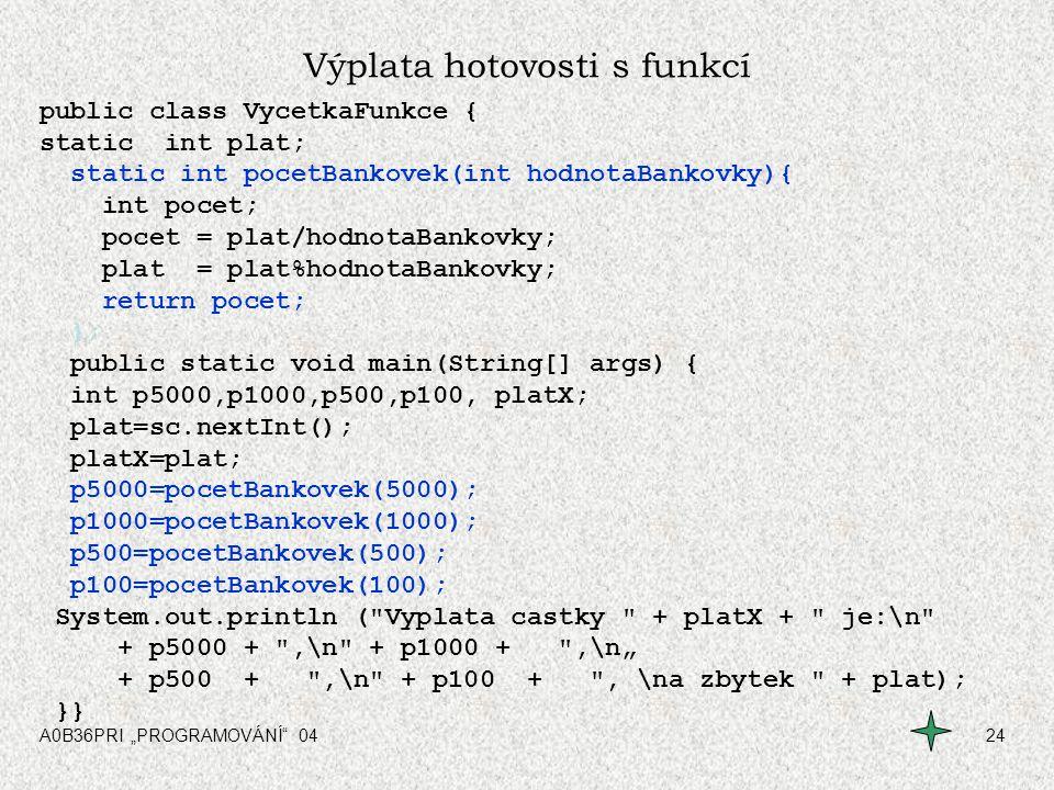 """A0B36PRI """"PROGRAMOVÁNÍ"""" 0424 Výplata hotovosti s funkcí public class VycetkaFunkce { static int plat; static int pocetBankovek(int hodnotaBankovky){ i"""