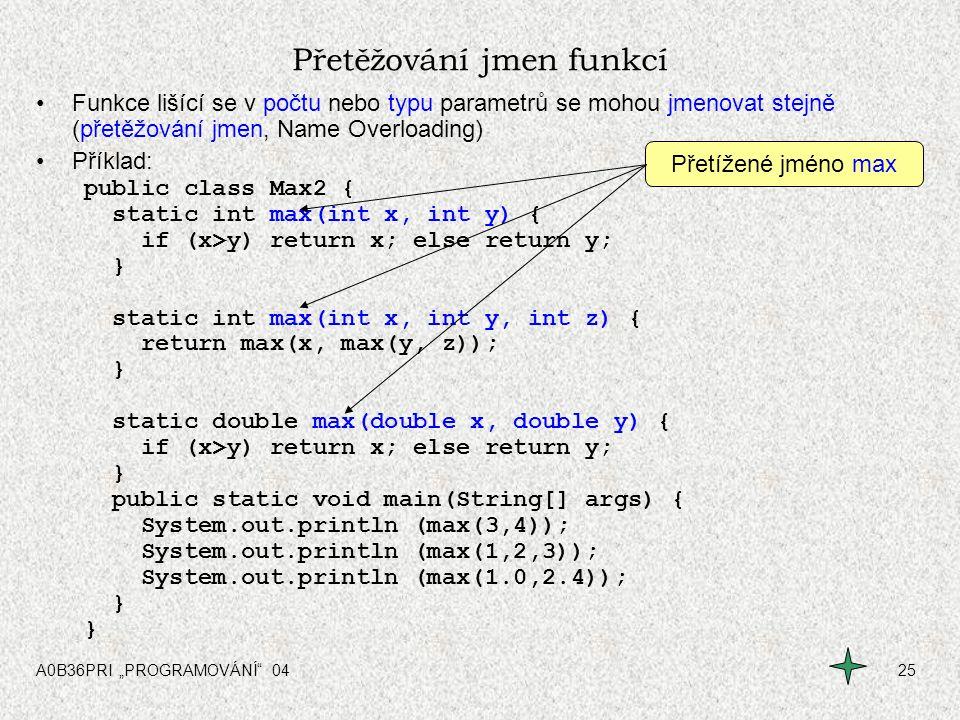 """A0B36PRI """"PROGRAMOVÁNÍ"""" 0425 Přetěžování jmen funkcí Funkce lišící se v počtu nebo typu parametrů se mohou jmenovat stejně (přetěžování jmen, Name Ove"""