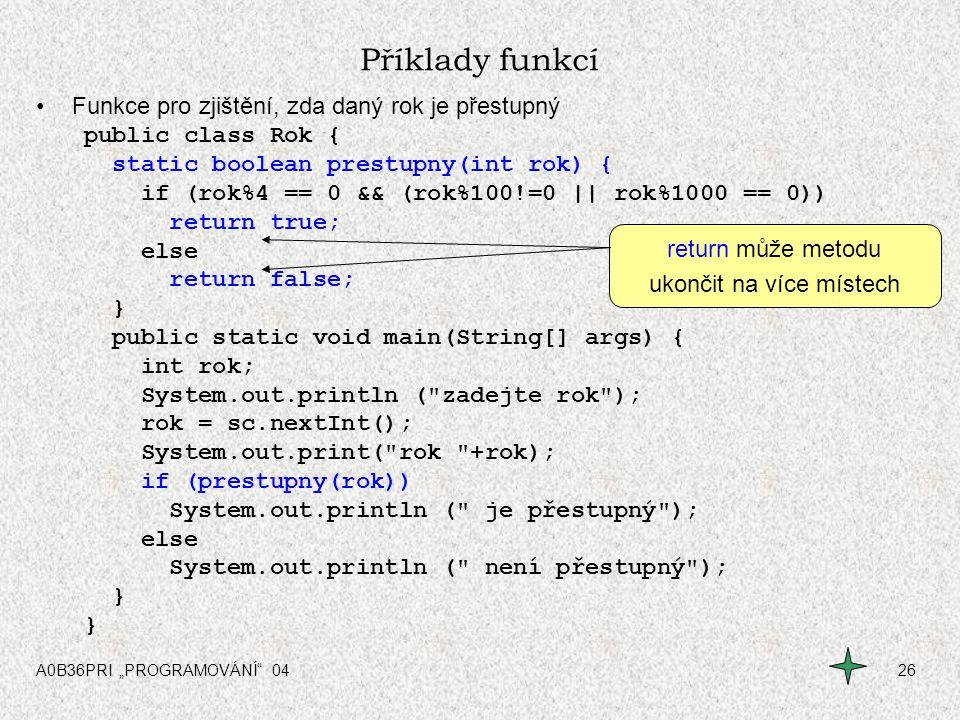 """A0B36PRI """"PROGRAMOVÁNÍ"""" 0426 Příklady funkcí Funkce pro zjištění, zda daný rok je přestupný public class Rok { static boolean prestupny(int rok) { if"""