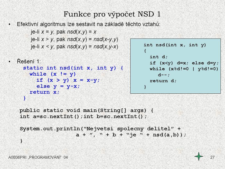 """A0B36PRI """"PROGRAMOVÁNÍ"""" 0427 Funkce pro výpočet NSD 1 Efektivní algoritmus lze sestavit na základě těchto vztahů: je-li x = y, pak nsd(x,y) = x je-li"""
