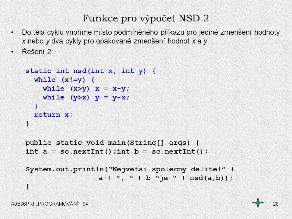 """A0B36PRI """"PROGRAMOVÁNÍ"""" 0428 Funkce pro výpočet NSD 2 Do těla cyklu vnoříme místo podmíněného příkazu pro jediné zmenšení hodnoty x nebo y dva cykly p"""
