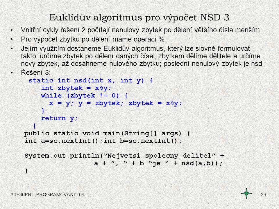"""A0B36PRI """"PROGRAMOVÁNÍ"""" 0429 Euklidův algoritmus pro výpočet NSD 3 Vnitřní cykly řešení 2 počítají nenulový zbytek po dělení většího čísla menším Pro"""
