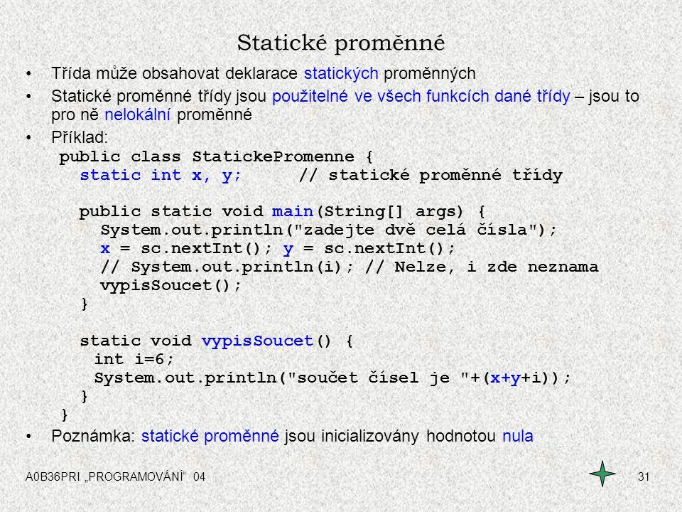 """A0B36PRI """"PROGRAMOVÁNÍ"""" 0431 Statické proměnné Třída může obsahovat deklarace statických proměnných Statické proměnné třídy jsou použitelné ve všech f"""