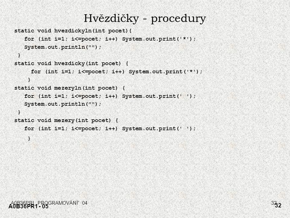 """A0B36PRI """"PROGRAMOVÁNÍ"""" 0432 A0B36PR1 - 05 32 Hvězdičky - procedury static void hvezdickyln(int pocet){ for (int i=1; i<=pocet; i++) System.out.print("""