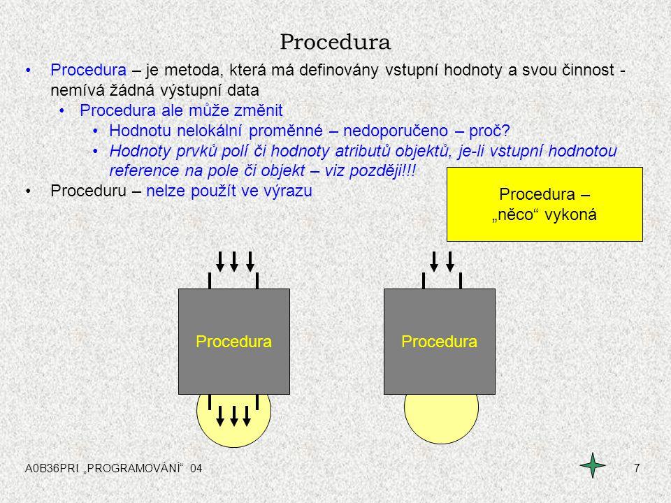 """A0B36PRI """"PROGRAMOVÁNÍ"""" 047 Procedura Procedura – je metoda, která má definovány vstupní hodnoty a svou činnost - nemívá žádná výstupní data Procedura"""