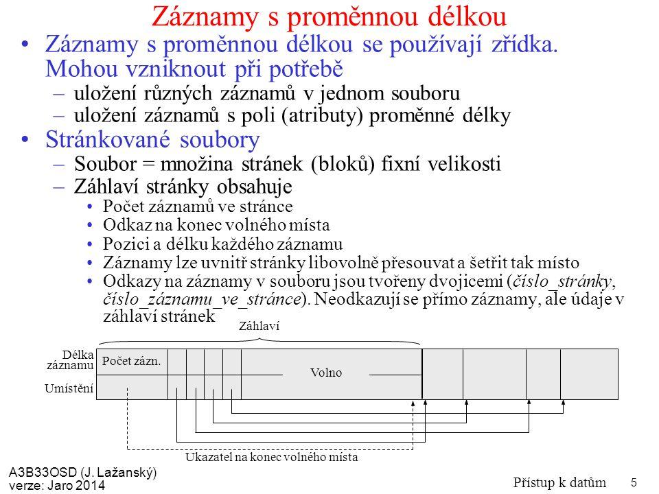 A3B33OSD (J. Lažanský) verze: Jaro 2014 Přístup k datům 5 Záznamy s proměnnou délkou Záznamy s proměnnou délkou se používají zřídka. Mohou vzniknout p